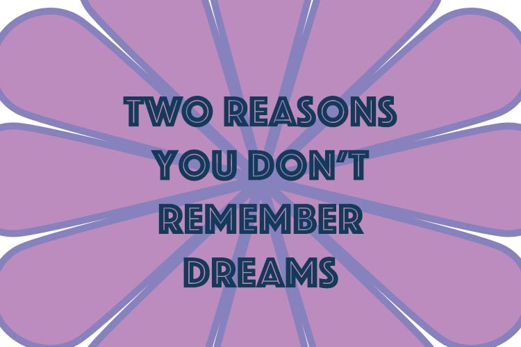2 Main Reasons You Don't Remember Dreams