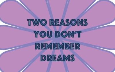 2 Main Reasons You Don't Remember Dreams