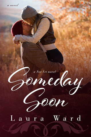 In Review: Someday Soon (Not Yet #3) by Laura Ward