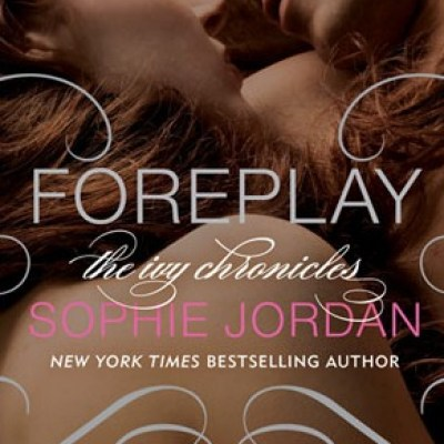 In Review: Foreplay (The Ivy Chronicles #1) by Sophie Jordan
