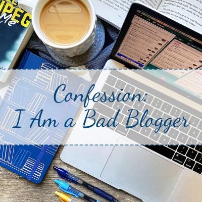 Confession: I Am a Bad Blogger