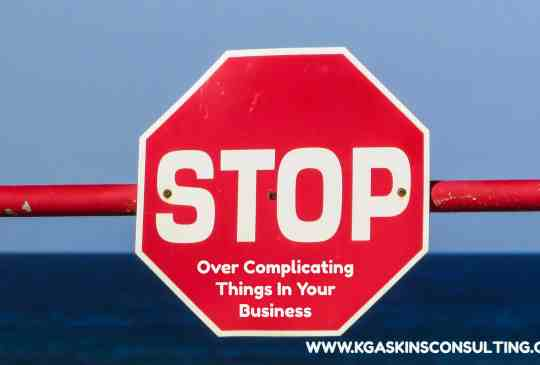 Stop Over Complicating Things In Your Business