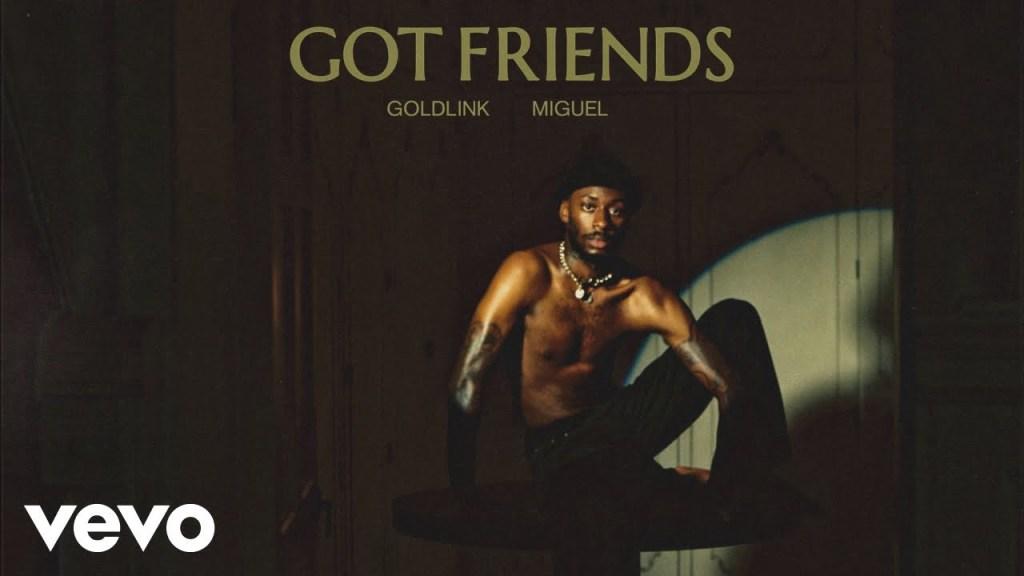 VIDEO: Goldlink ft Miguel – Got Friends