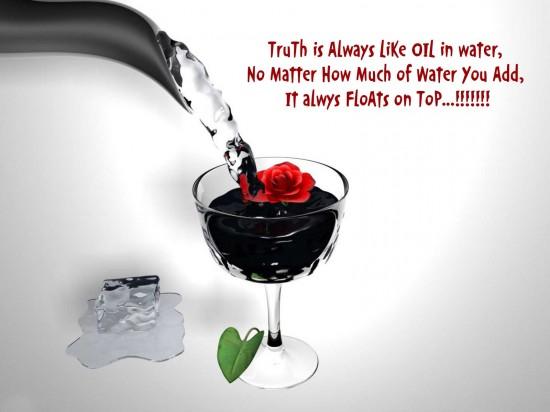 Truth is always like Oil in Water