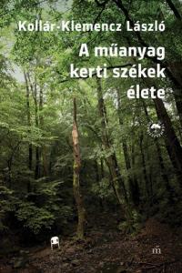 Kollár-Klemencz László - A műanyag kerti székek élete
