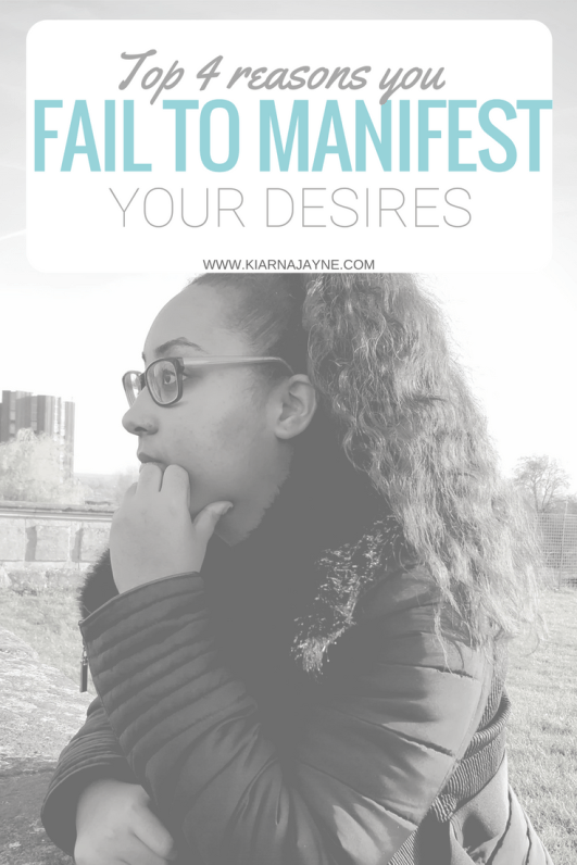 Top 4 Reasons You Fail To Manifest Your Desires