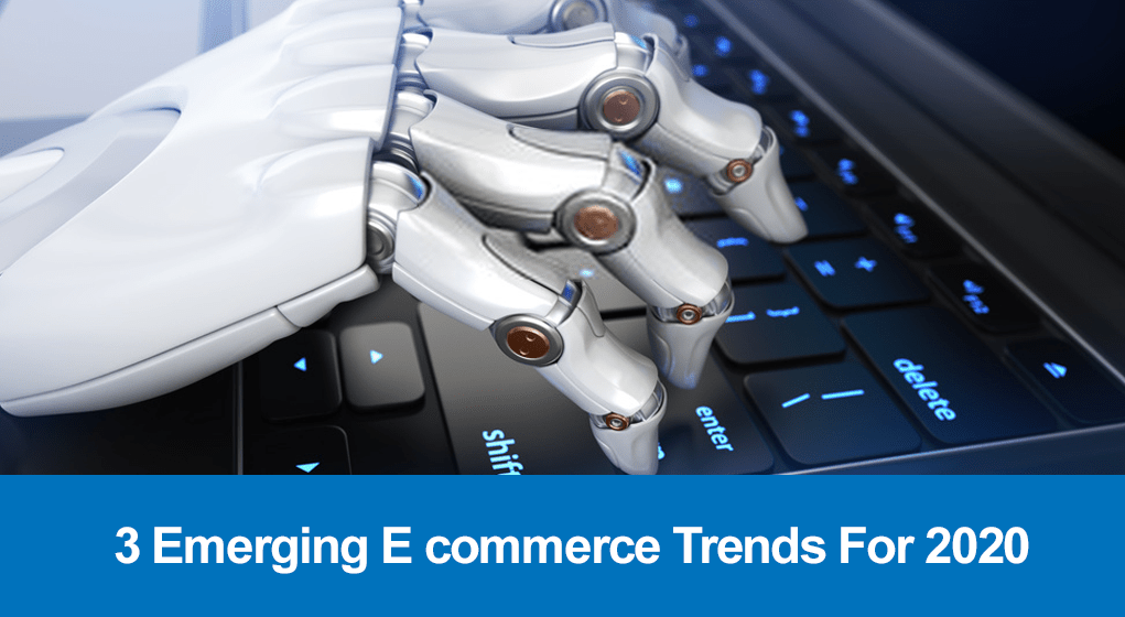 3 Emerging E commerce Trends For 2020