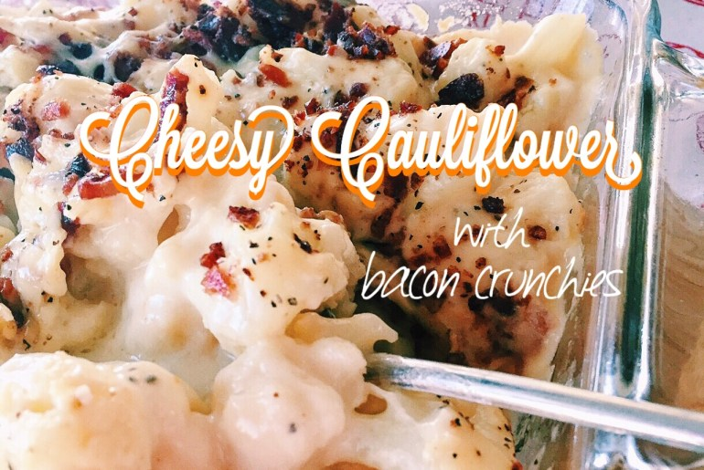 Cheesy Cauliflower with Bacon Crunchies