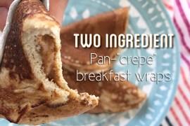 """Two ingredient Pan-""""crepe"""" Breakfast Wraps"""