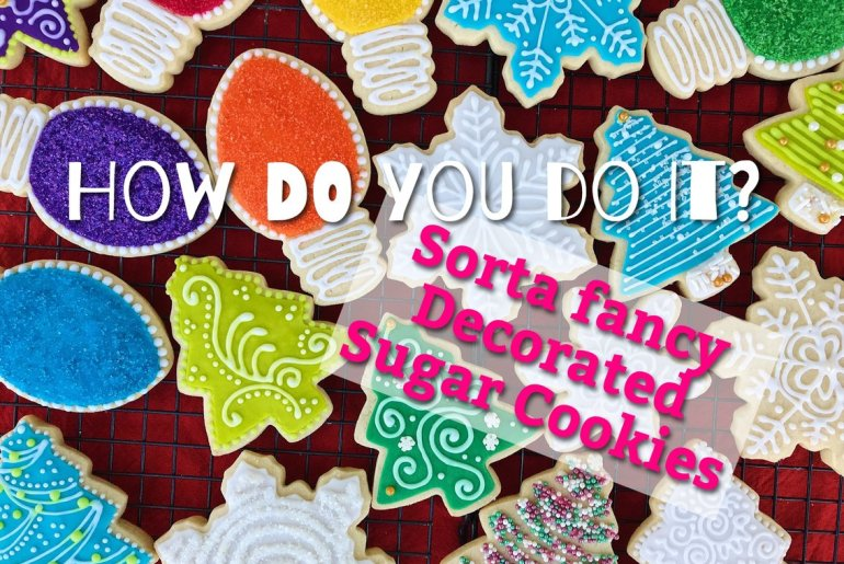 Sorta Fancy Decorated Sugar Cookies