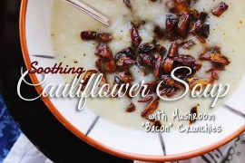 Soothing Cauliflower Soup with Mushroom Bacon Crunchies