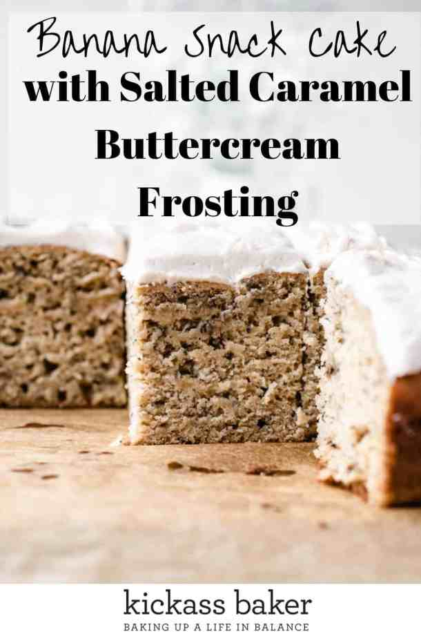 Banana Snack Cake with Salted Caramel Buttercream Frosting | kickassbaker.com Pin for Pinterest with text overlay