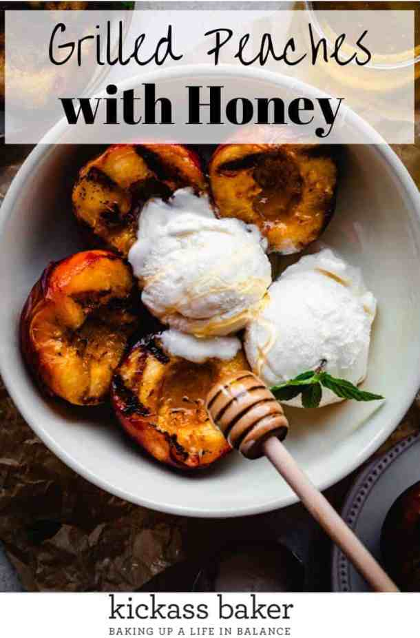Grilled Peaches with Honey and Ice Cream | kickassbaker.com pin for pinterest with text 1