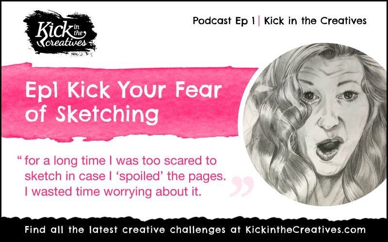 Podcast Ep1 Kick The Fear of Sketching