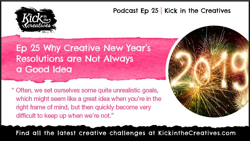 Ep 25 Why Creative New Year Resolutions are Not Always a Good Idea