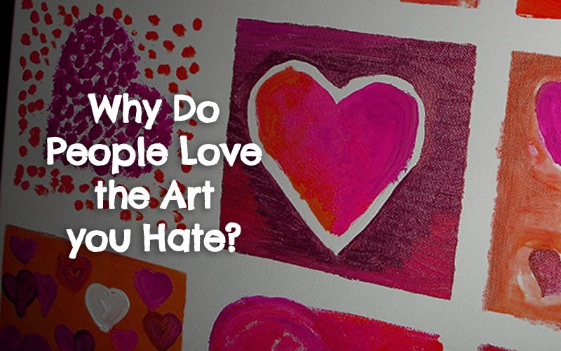 Why Do People Love the Art you Hate?