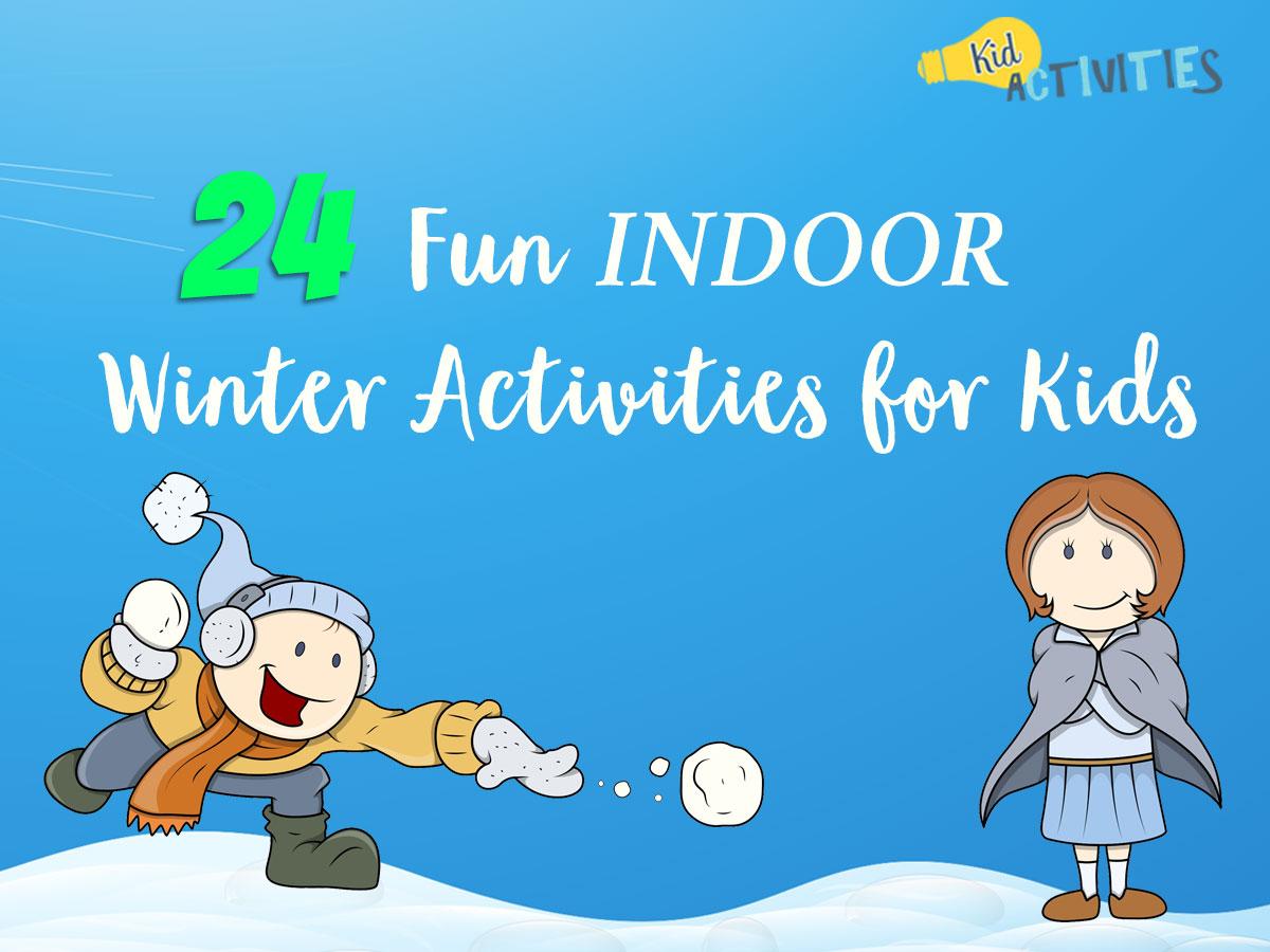 24 Fun Indoor Winter Activities For Kids Indoor Winter