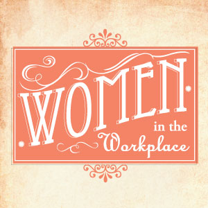 Women in Workplace: Then and Now
