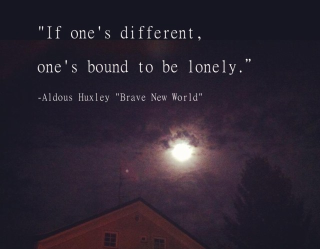 Brave New World, quote, lonely, Aldous Huxley