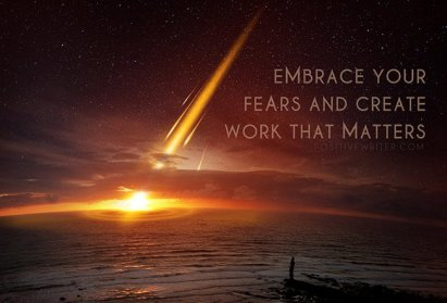 How to Embrace Your Fears to Create Your Best Work
