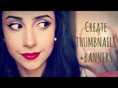 How To Make Thumbnails and Banners