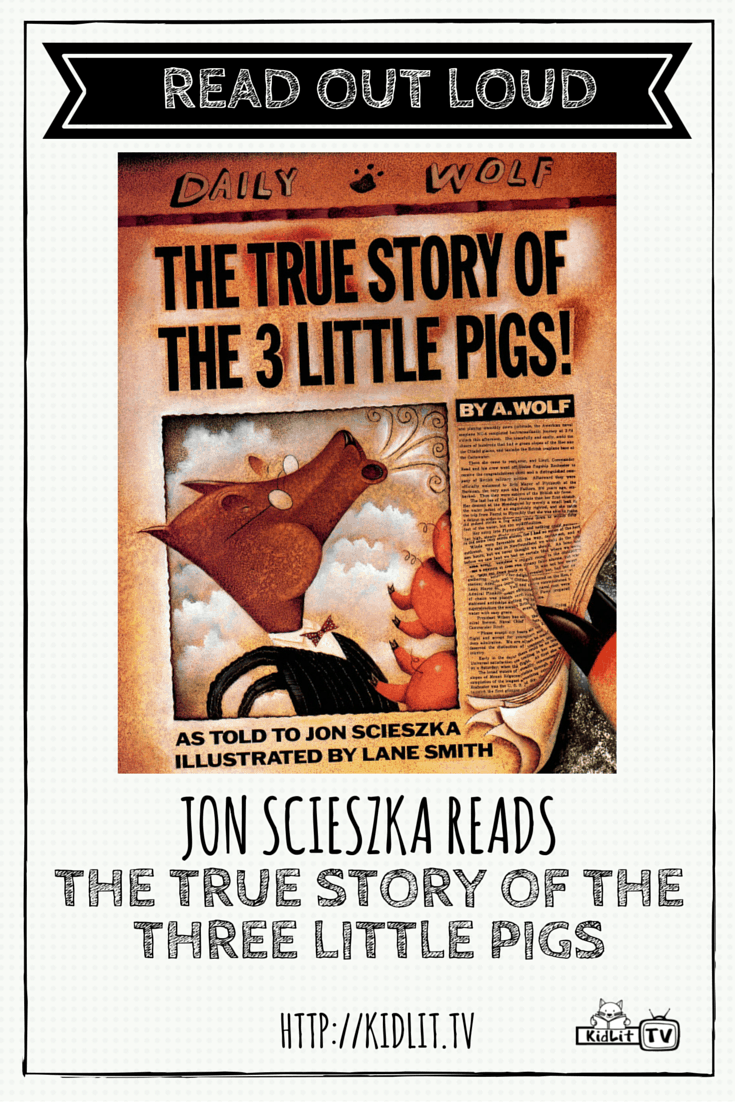 Read Out Loud: THE TRUE STORY OF THE THREE LITTLE PIGS - KidLit.TV