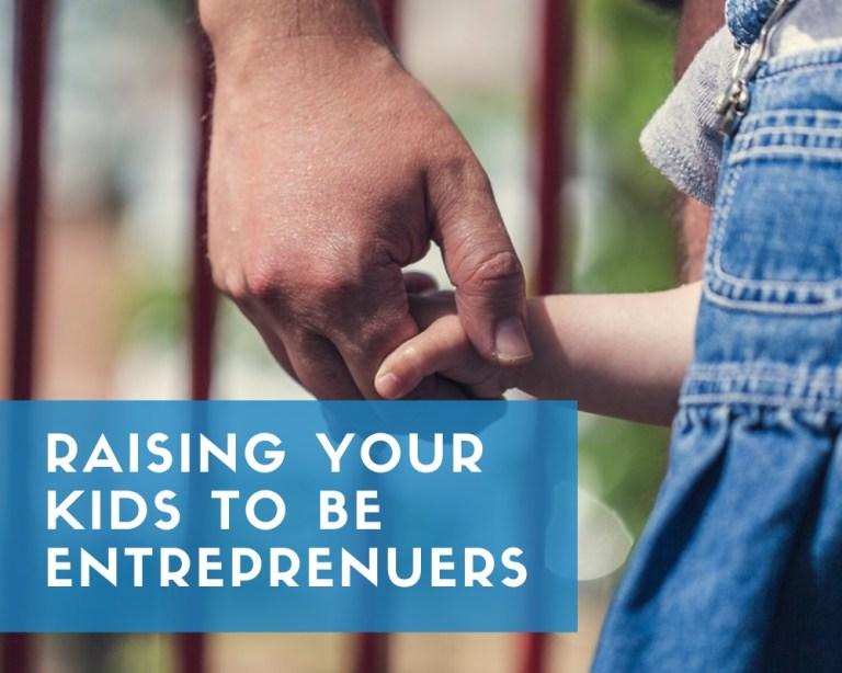 raising kids to be entrepreneurs
