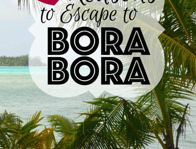 8 Reasons to Escape to Bora Bora