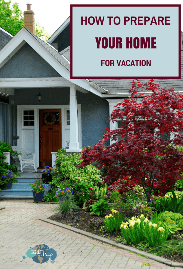 How to Prepare Your Home for Vacation-Kids Are A Trip
