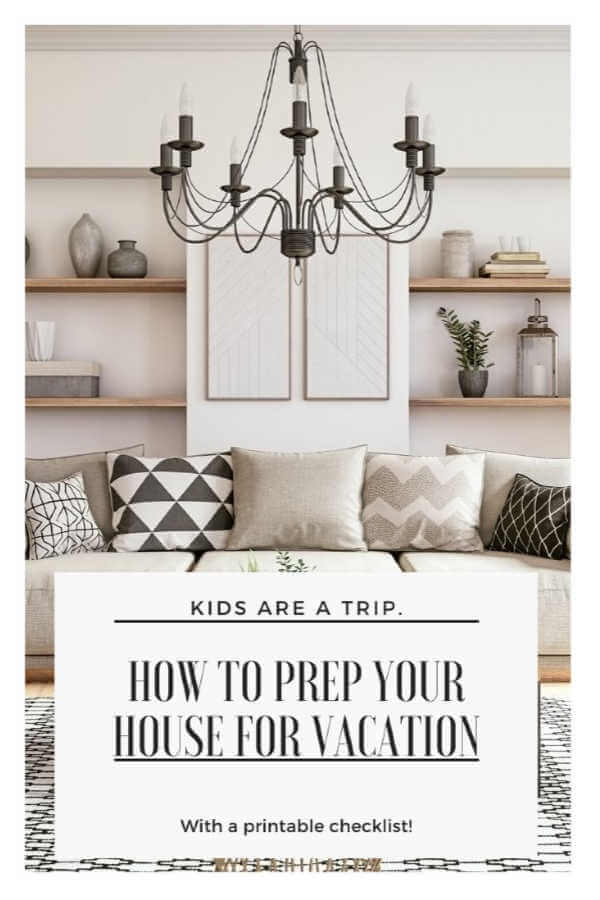 How to Make Your House Ready for Vacation-Kids Are A Trip