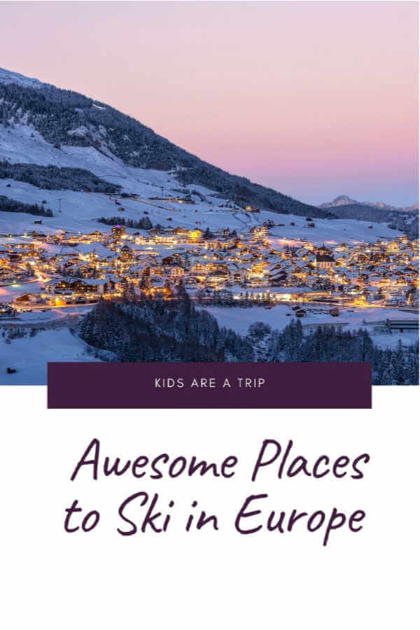 Awesome Places to Ski in Europe-Kids Are a Trip