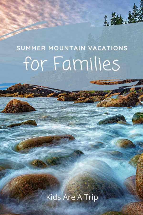 Summer Mountain Vacations for Families-Kids Are A Trip
