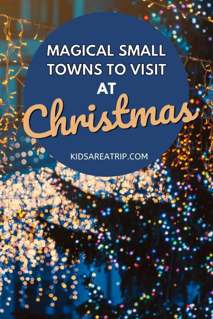 Magical Small Towns to Visit at Christmas-Kids Are A Trip
