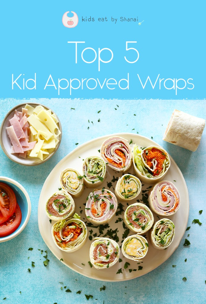 Kids Eat by Shanai Top 5 Kid Approved Wraps