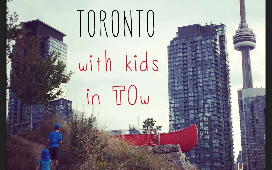 50 Reasons to Love Toronto with Kids in TOw