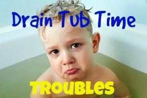 Drain Tub Time Troubles