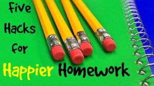 5 Hacks for Happier Homework