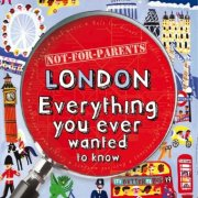 Not-For-Parents-London-Everything-You-Ever-Wanted-to-Know-Lonely-Planet-Not-for-Parents-London-0