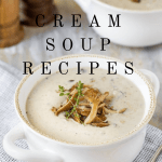 Cream Soup Recipes to Warm Your Soul
