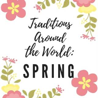 Spring Traditions Around the World