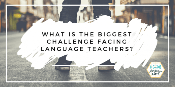 What is the biggest challenge facing language teachers- Kid World Citizen