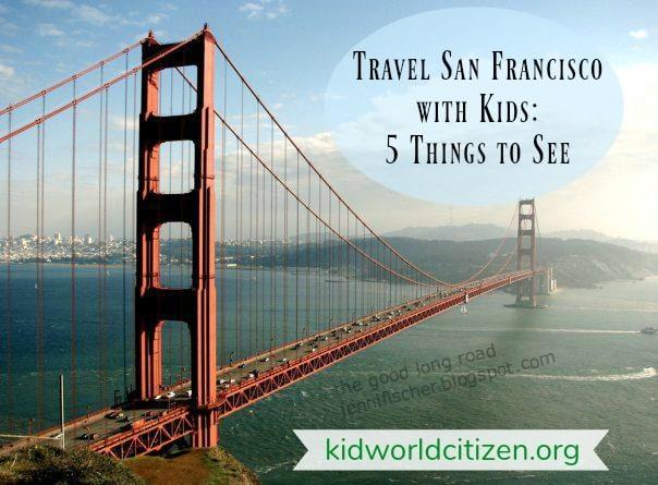 Travel San Francisco with Kids- Kid World Citizen