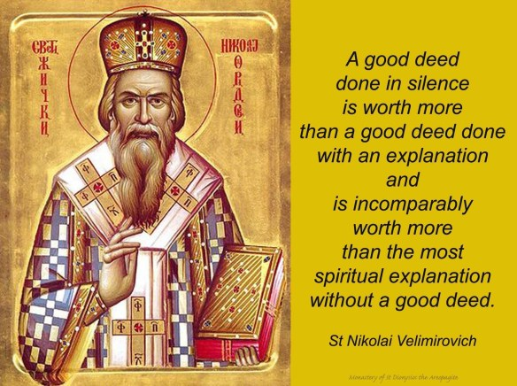 A good deed done in silence is more valuable - St. Nicolai Velimirovich