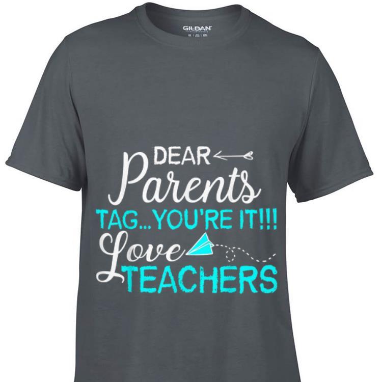 Download Dear Parents Tag You're It Love Teacher shirt, hoodie ...