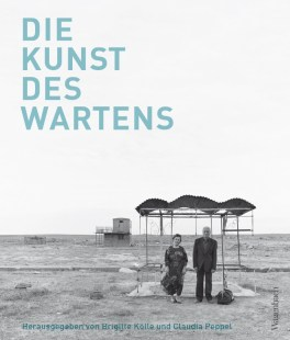 Brigitte Kölle (Hrsg.), Claudia Peppel (Hrsg.), Die Kunst des Wartens Cover