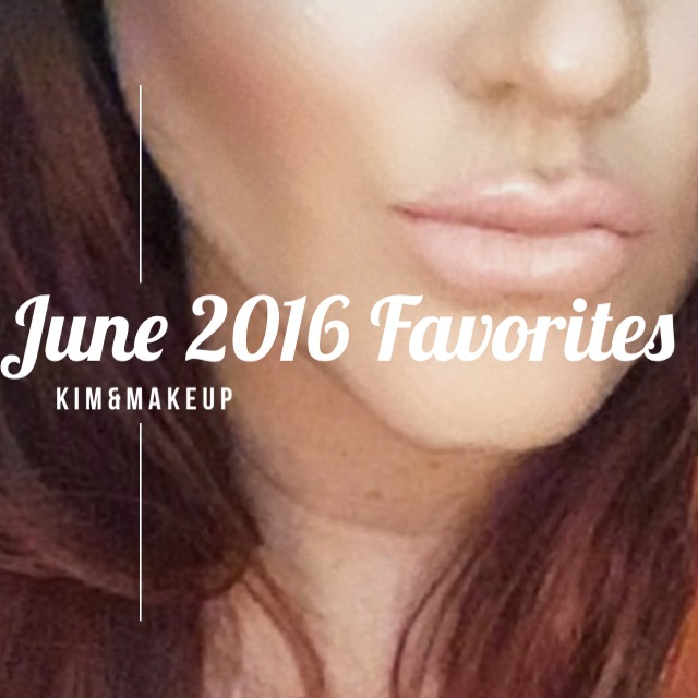 June Favorites 2016| Kim&Makeup