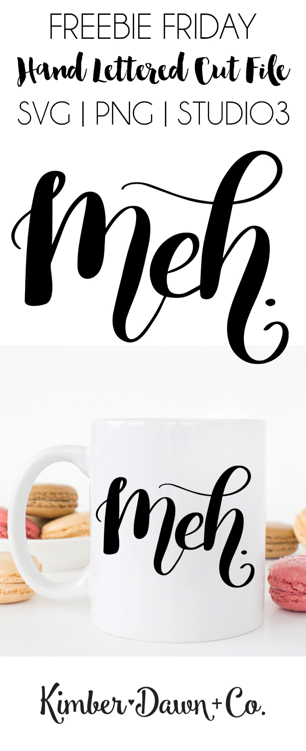 "FREEBIE FRIDAY! Hand Lettered Meh Free SVG Cut File (aka ""The PMS Mug"") 