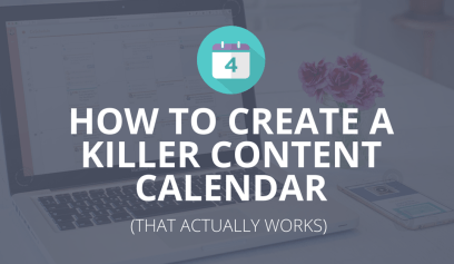 How To Create a Killer Content Calendar That Actually Works