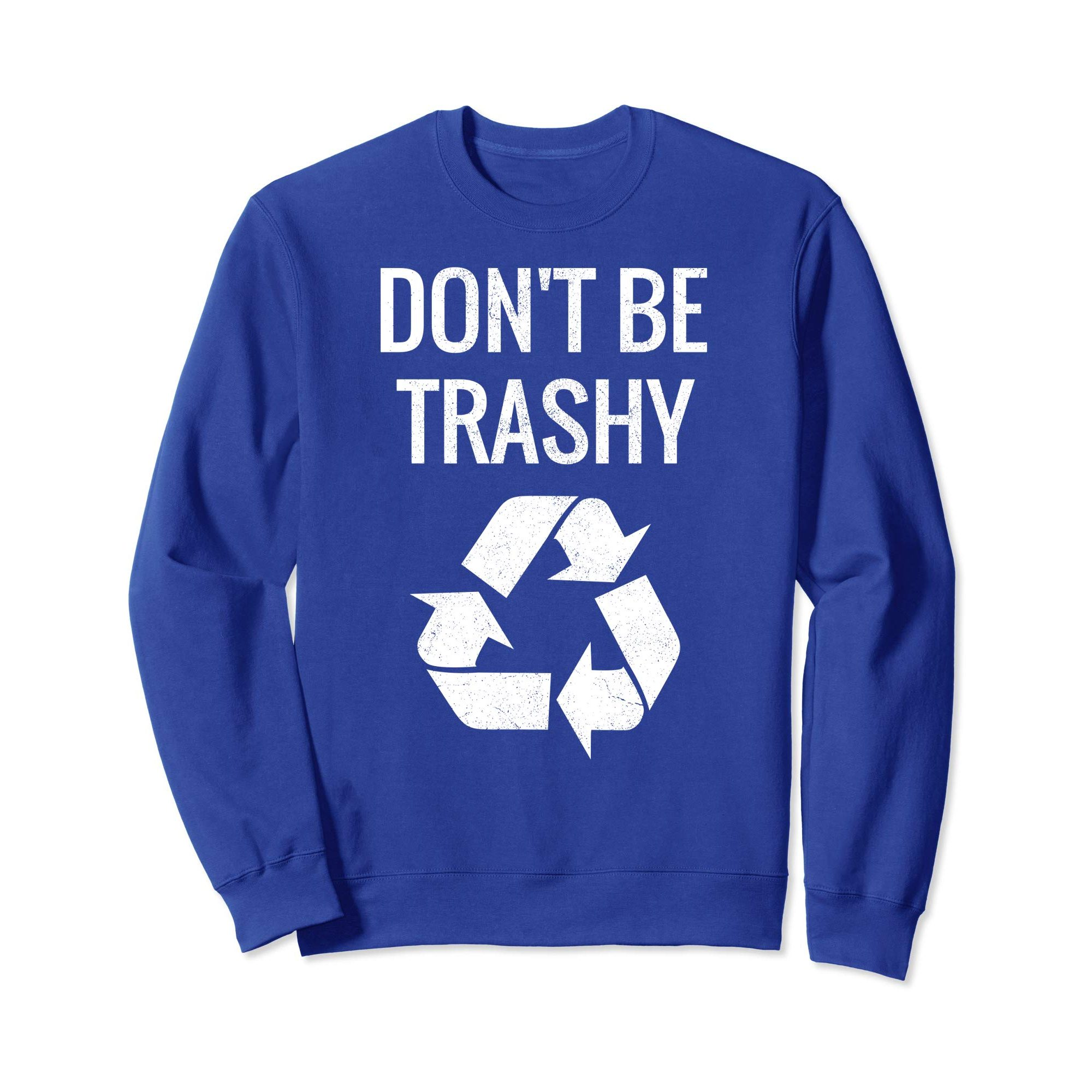 DON'T BE TRASHY GRAPHIC SWEATSHIRT IN WHITE FONT