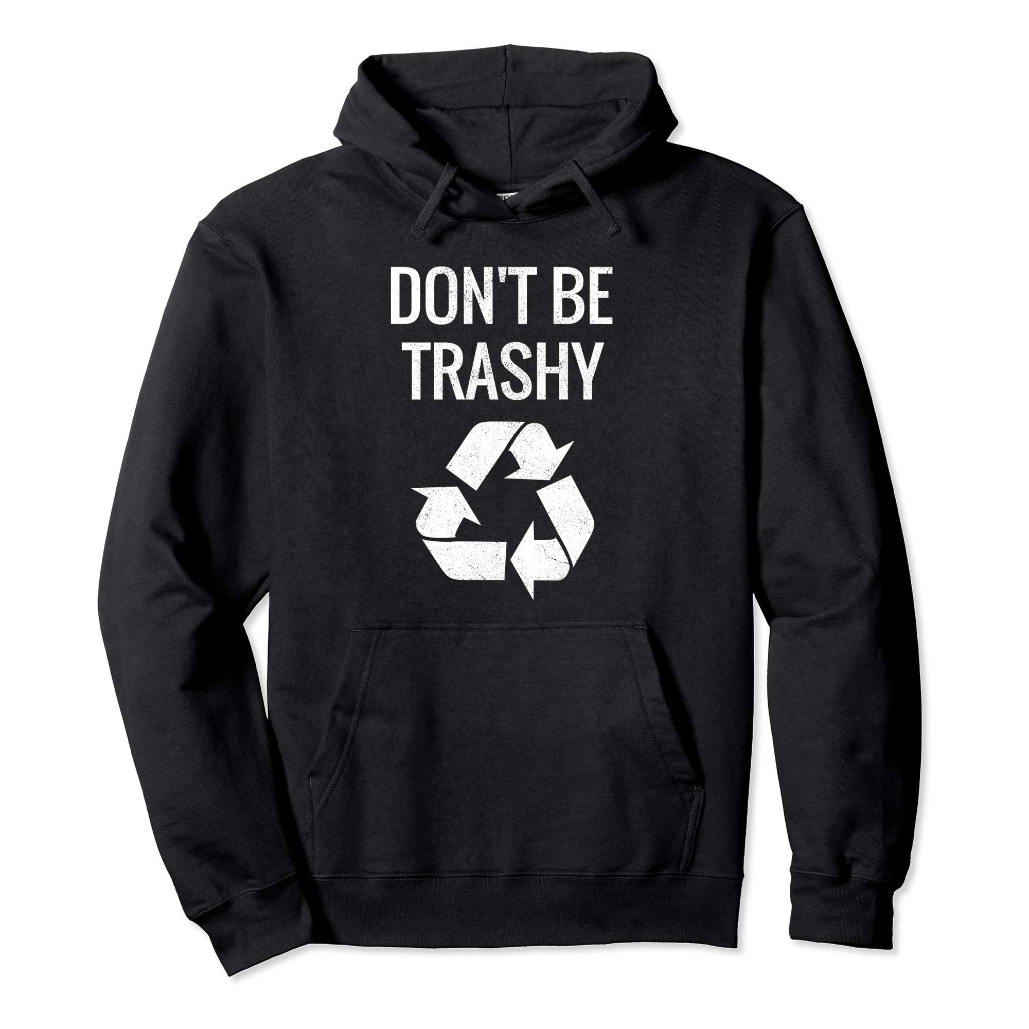 DON'T BE TRASHY GRAPHIC HOODIE IN WHITE FONT